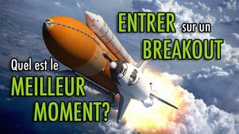 Entrer sur un BREAKOUT: Quel est le meilleur moment?