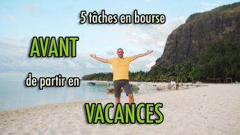 5 tâches en bourse AVANT de partir en VACANCES