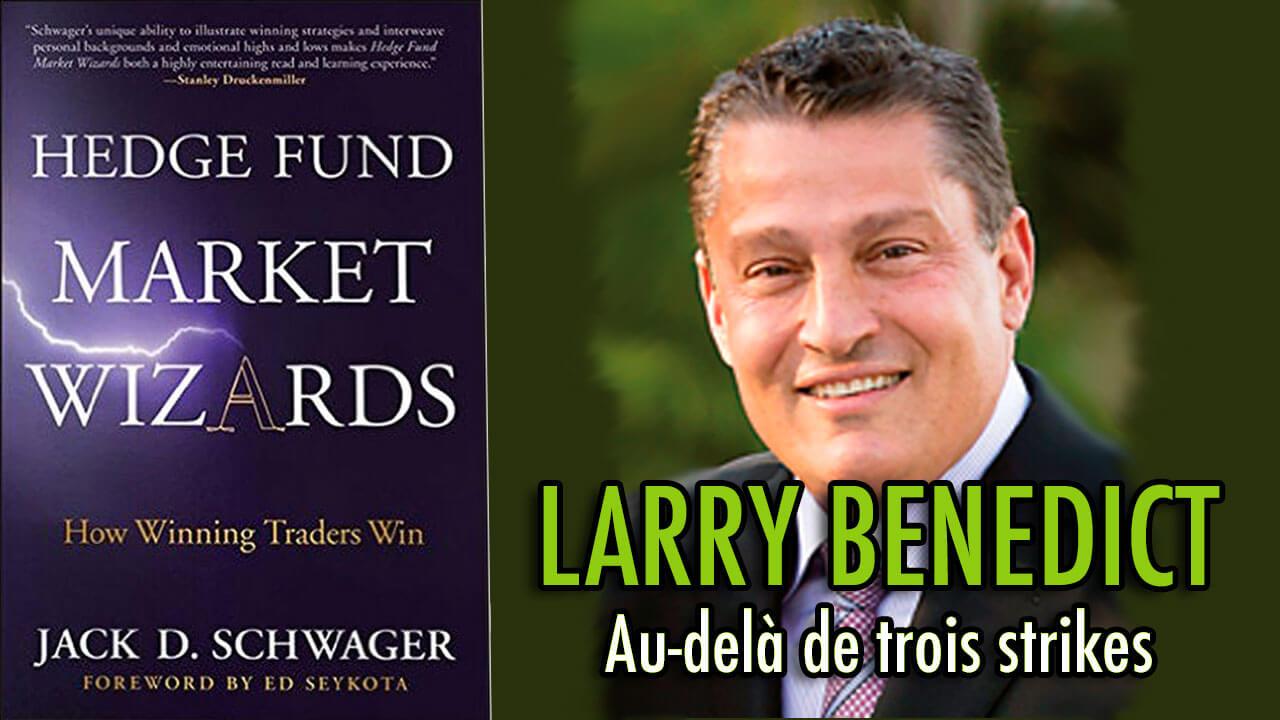 Larry Benedict - Au-delà de trois strikes (Hedge Fund Market Wizards)