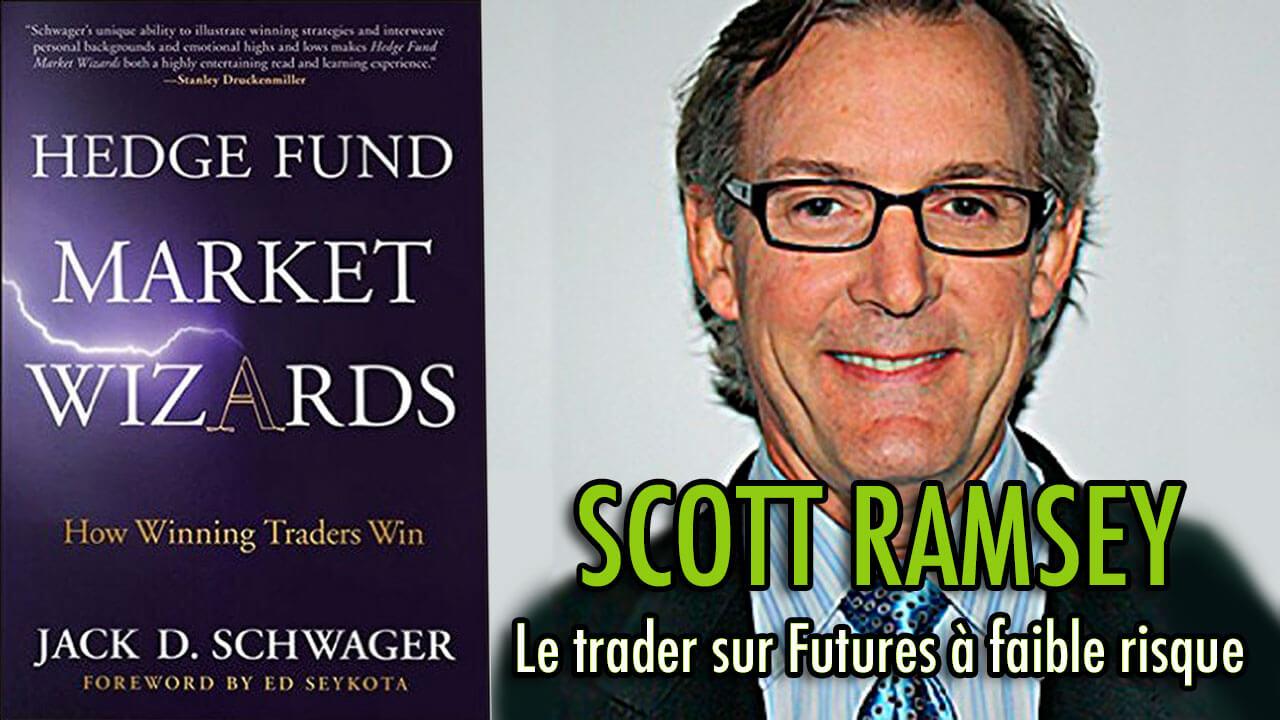 Scott Ramsey - Le trader sur Futures à faible risque (Hedge Fund Market Wizards)