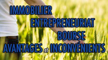 Immobilier, Entrepreneuriat et Bourse – Avantages et Inconvénients