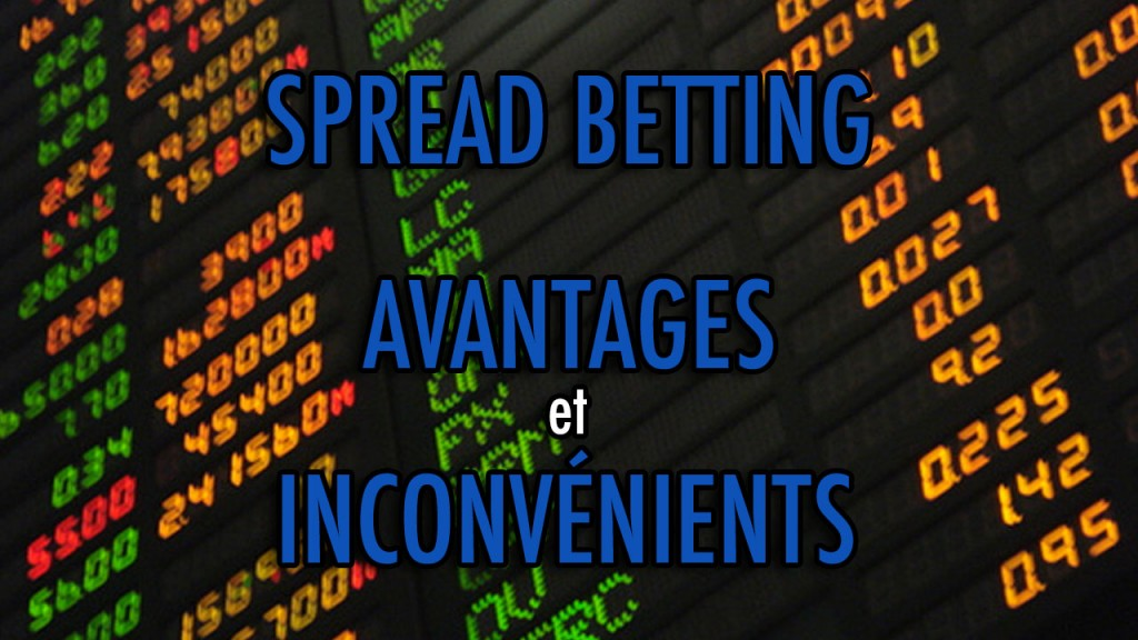Spread Betting: Avantages & Inconvénients