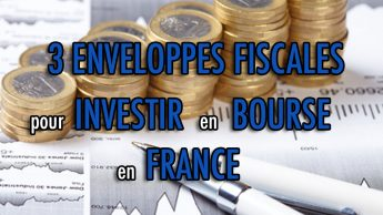 3 enveloppes fiscales pour investir en bourse en France