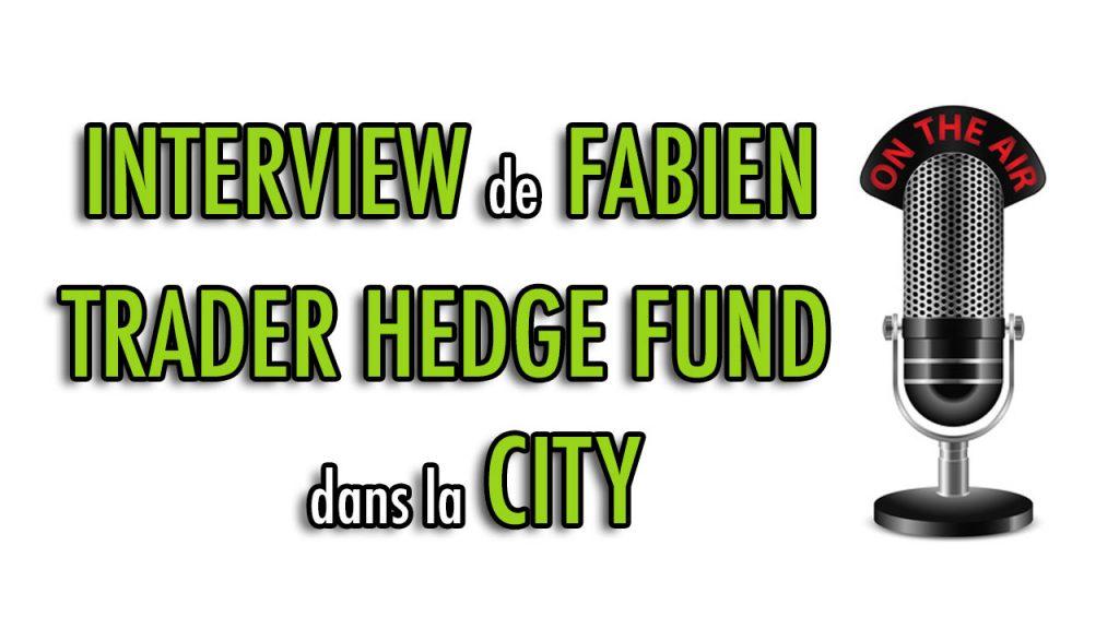Interview de Fabien, Trader Hedge Fund dans la City