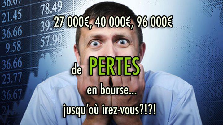 27 000€, 40 000€, 96 000€ de PERTES en bourse... jusqu'où irez-vous?!?!