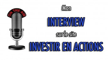 """Mon interview sur le site """"Investir en actions"""""""