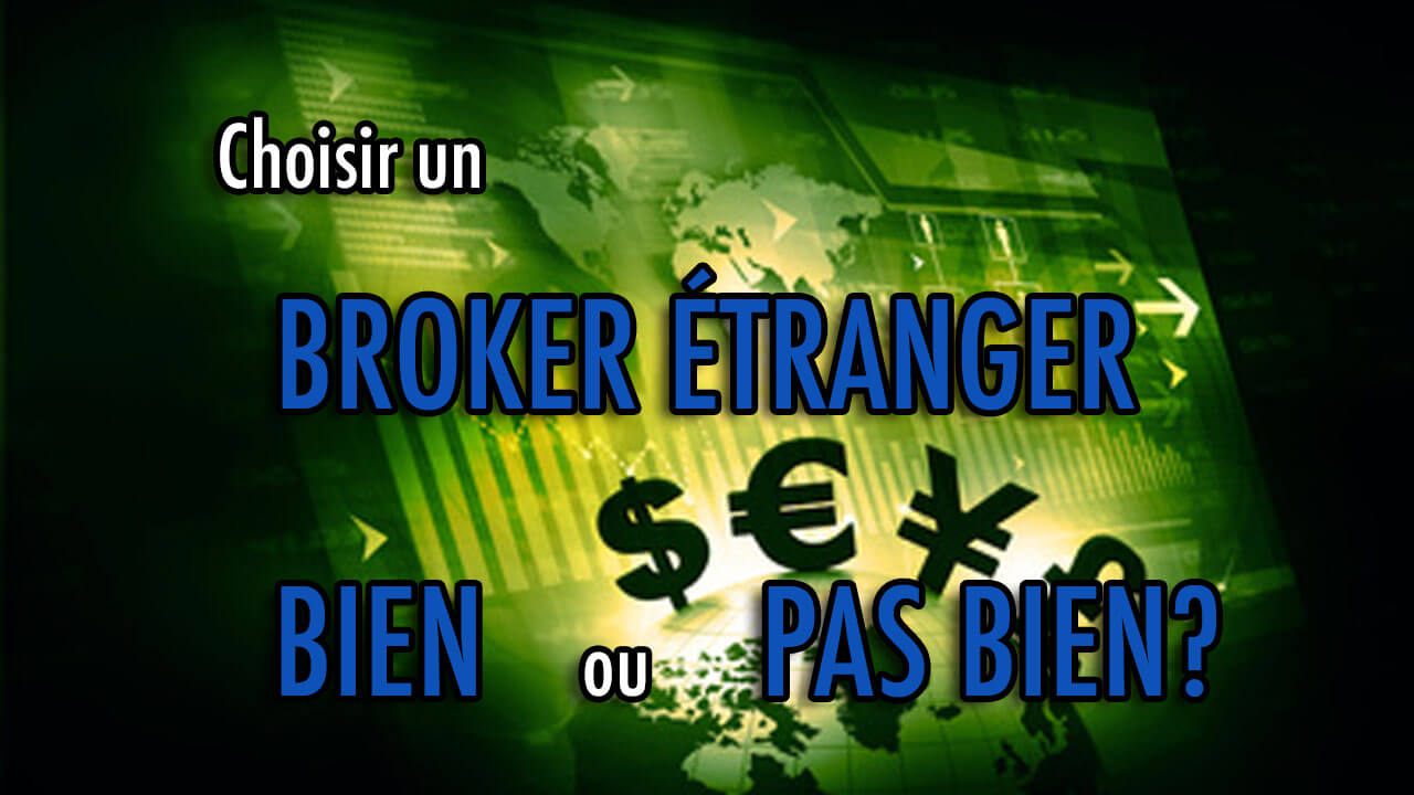 Choisir un broker étranger: bien ou pas bien?
