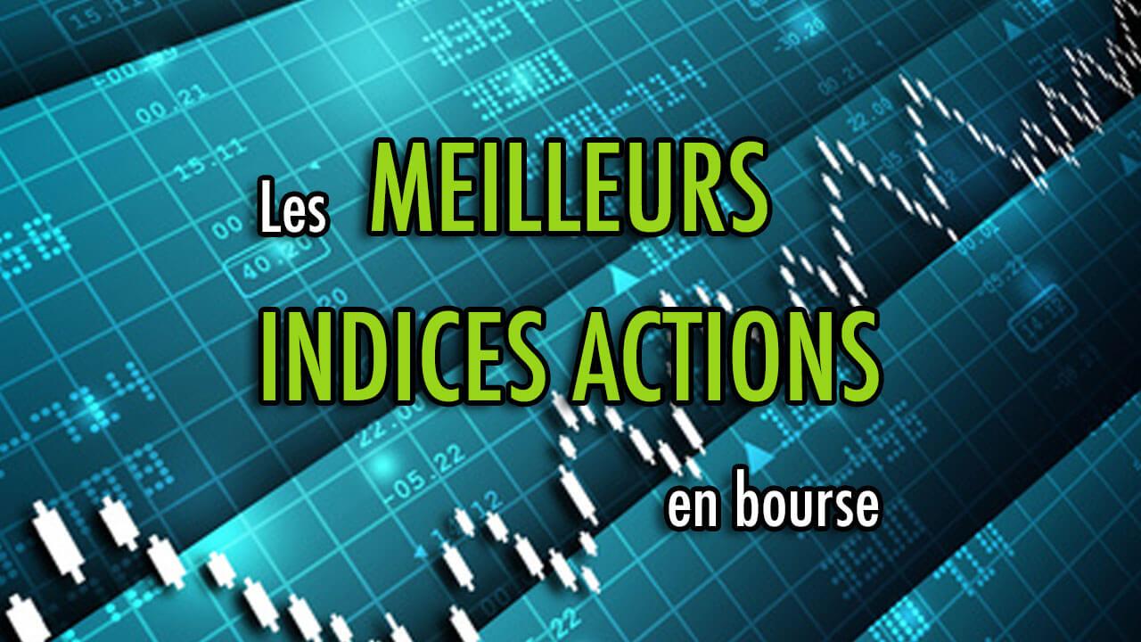 Les meilleurs INDICES ACTIONS en bourse