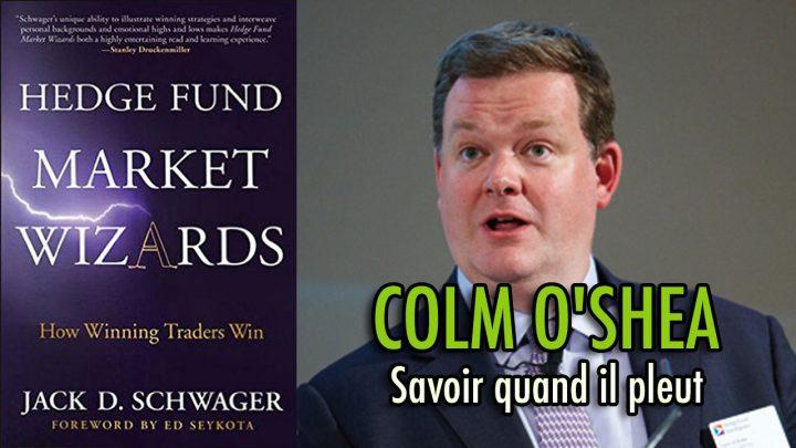 Colm O'Shea - Savoir quand il pleut (Hedge Fund Market Wizards)