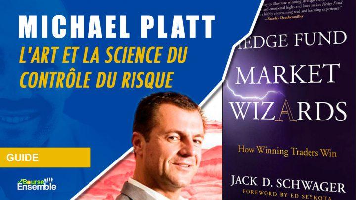 Michael Platt - L'art et la science du contrôle du risque (Hedge Fund Market Wizards)
