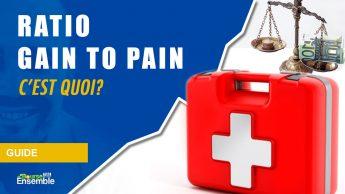 Ratio gain to pain, c'est quoi?
