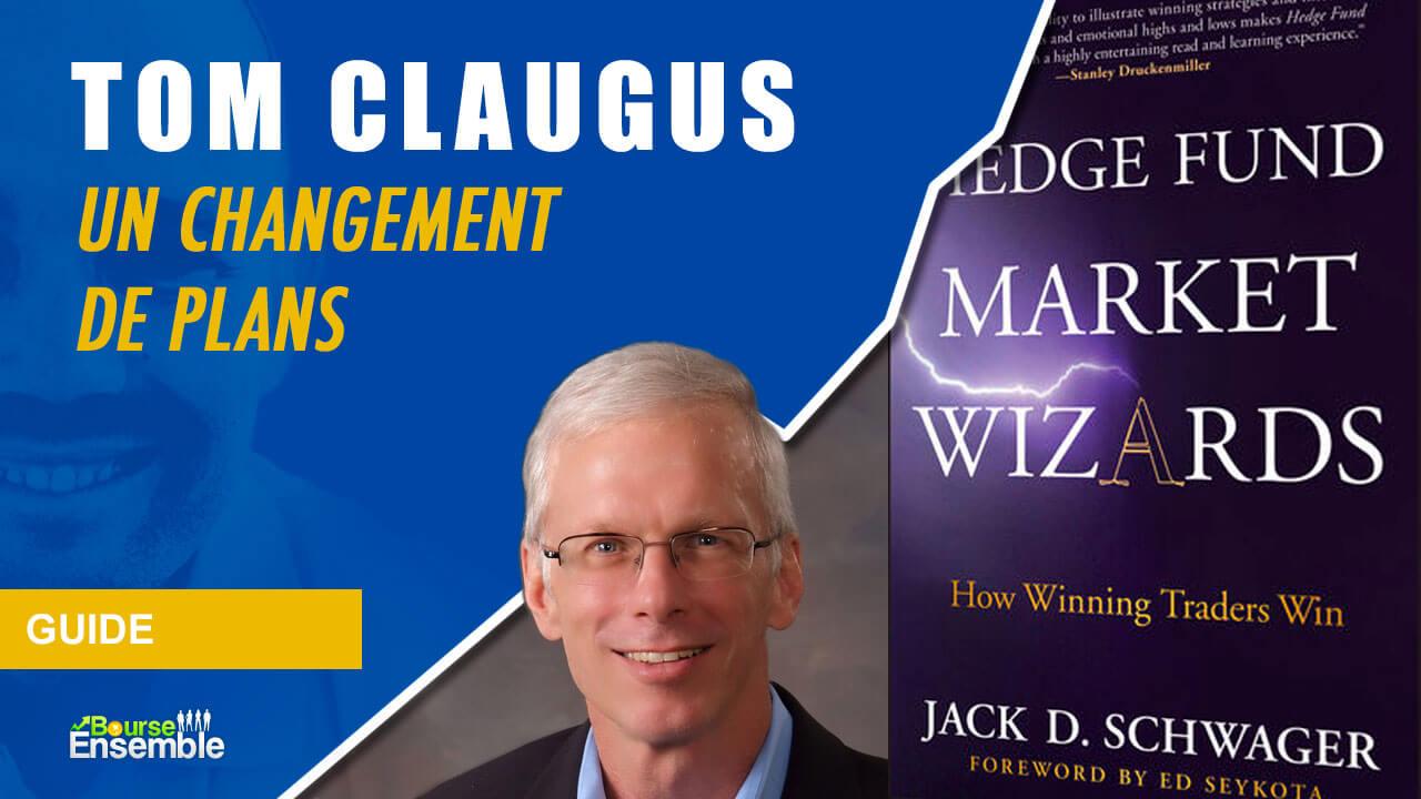 Tom Claugus - Un changement de plans (Hedge Fund Market Wizards)