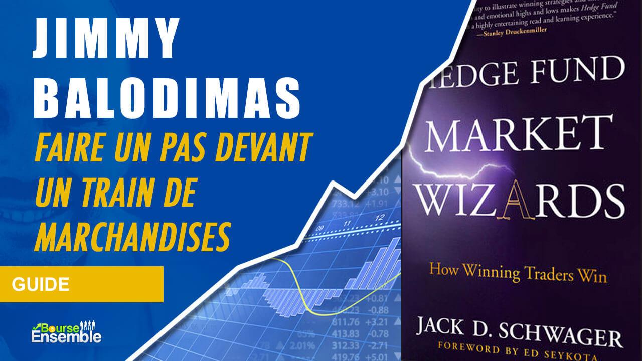 Jimmy Balodimas - Faire un pas devant un train de marchandises (Hedge Fund Market Wizards)