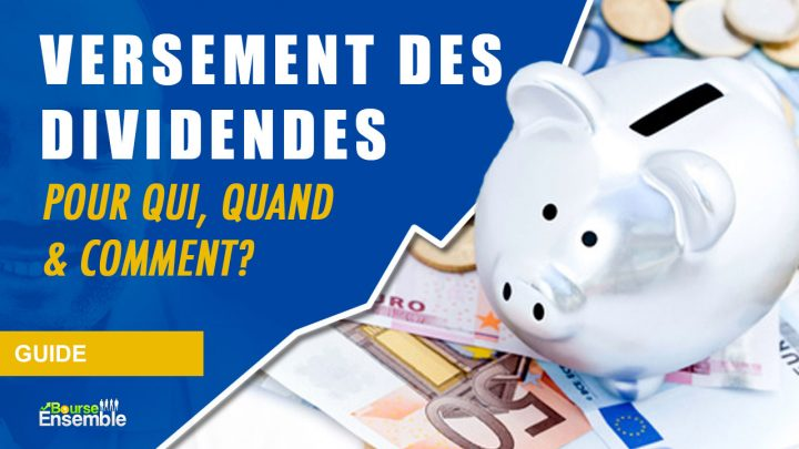 Versement des dividendes: pour qui, quand & comment?