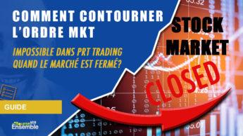 Comment contourner l'ordre MKT impossible dans PRT Trading quand le marché est fermé?