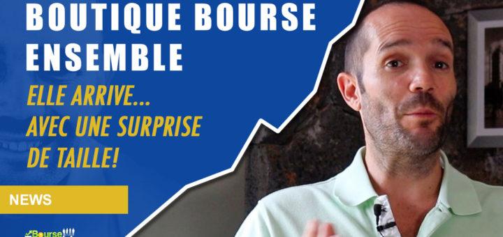 La BOUTIQUE Bourse Ensemble arrive... avec une SURPRISE de taille!