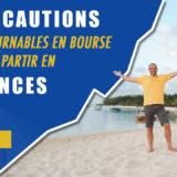 5 précautions incontournables en bourse AVANT de partir en VACANCES