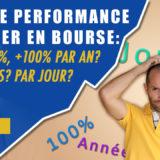Quelle performance espérer en bourse: +1%, +5%, +100% par an? Par mois? Par jour?