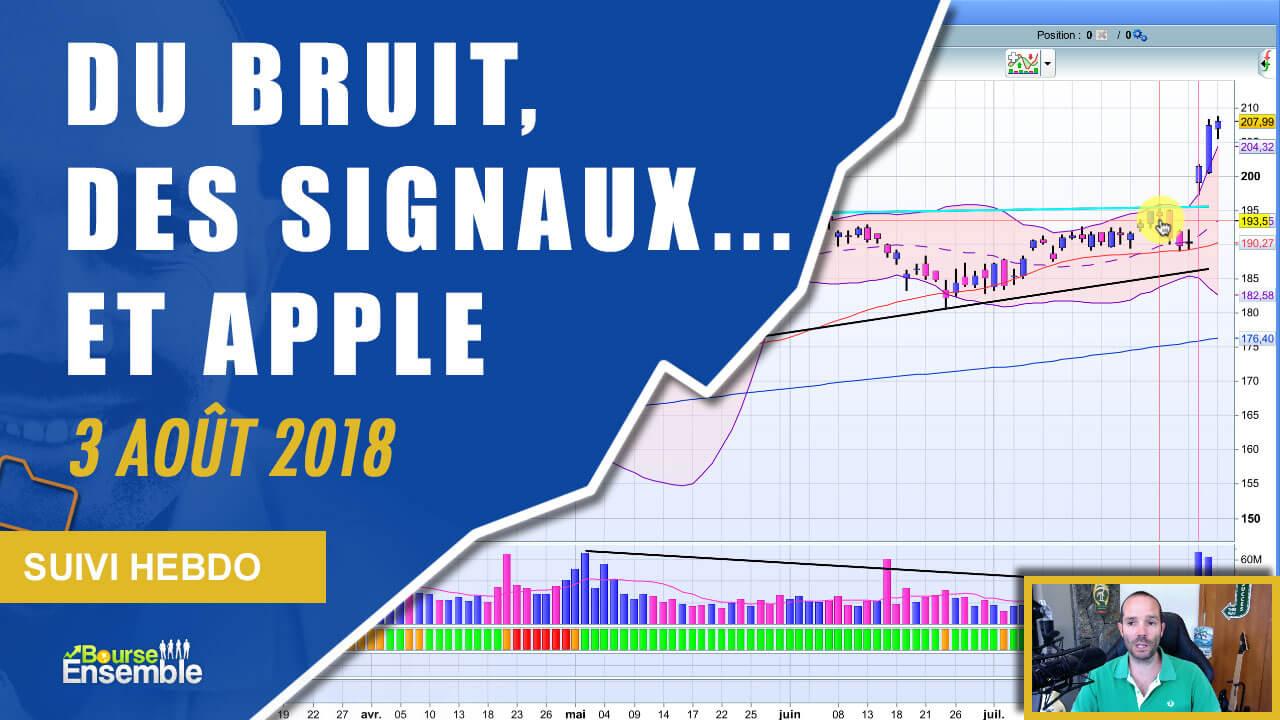 Du bruit, des signaux... et le titre Apple (Suivi hebdo bourse 3 août 2018)
