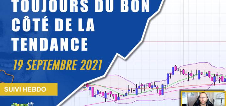 TOUJOURS DU BON CÔTÉ DE LA TENDANCE (Extrait Suivi Hebdo Bourse 17 septembre 2021)